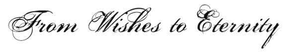 FROM WISHES TO ETERNITY