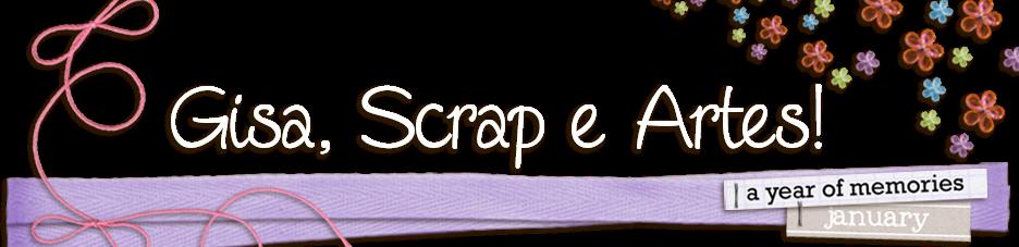 Gisa, Scrap e Artes