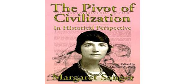 http://3.bp.blogspot.com/_pzJkEZdb5mA/TUqzcbhgnnI/AAAAAAAAFWY/kw3ksSxVARA/s1600/The-Pivot-of-Civilization-by-Margaret-Sanger.jpg