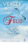 Livro: Vencer é ser feliz: A estrada do sucesso e da felicidade