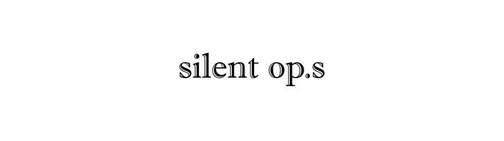silent op.s