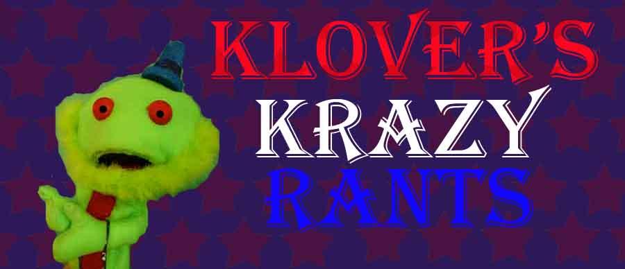 Klover's Krazy Rant