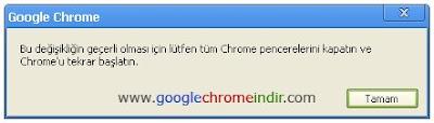 Bu değişikliğin geçerli olması için lütfen tüm Chrome pencerelerini kapatın ve Chrome'u tekrar başlatın.