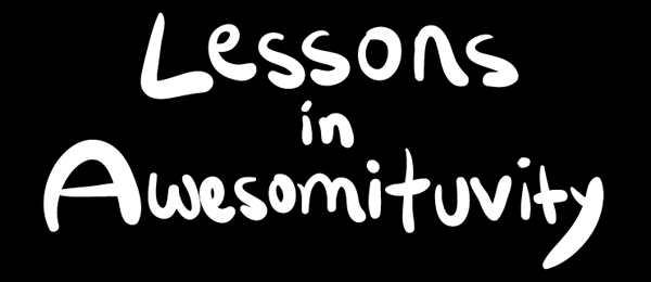 Lessons in Awesomituvity
