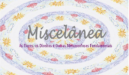 Miscelnea: As Flores, os Direitos e Outras Metamorfoses Fundamentais