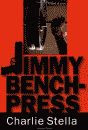 'Jimmy Bench-Press, A Novel of Crime' by Charlie Stella hardcover edition front cover