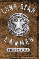 Lone Star Lawmen, The Second Century of the Texas Rangers by Robert M. Utley front cover