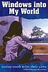 A color photo of the front cover of 'Windows into My World: Latino Youth Write Their Lives' edited by Sarah Cortez.