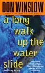 A color photo of the front cover of 'A Long Walk Up the Water Slide' by Don Winslow.
