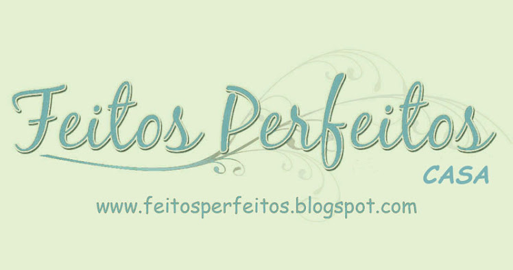 FEITOS PERFEITOS CASA