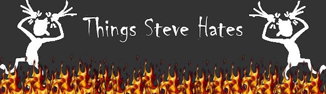 Things Steve Hates