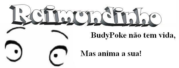 BudyPoke não tem vida, Mas anima a sua!