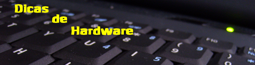 Dicas de Hardware
