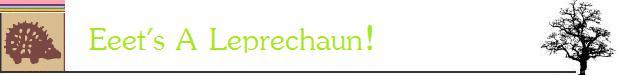 """""""Eeeet's   A   Leprechaun!"""""""