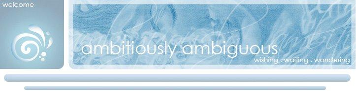 Ambiguously Ambitious