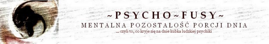 PSYCHO-FUSY - mentalna pozostałość porcji dnia...