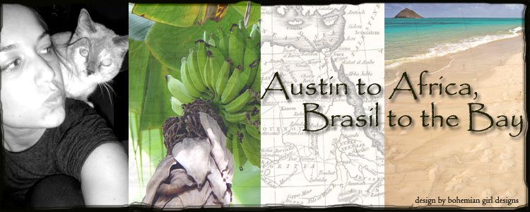 Austin to Africa, Brasil to the Bay