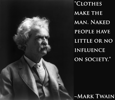 Mark Twain Quote: Clothes make the man. Naked people have little or no influence on society.