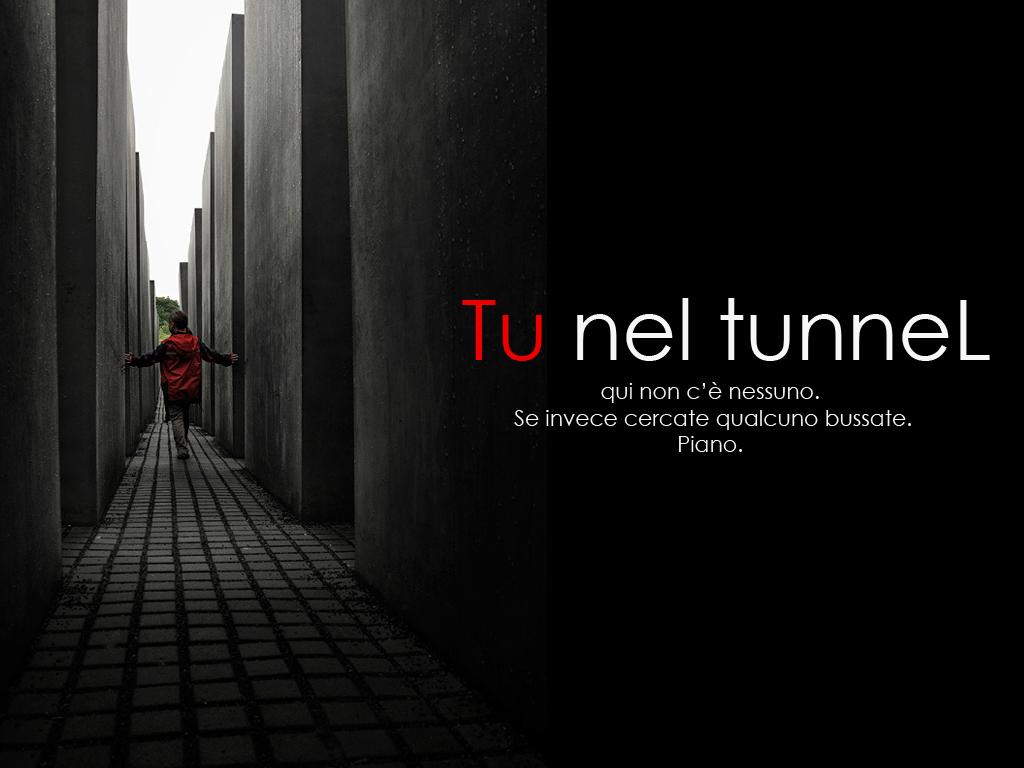 Tu nel tunnel
