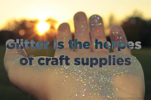 Image result for glitter is the herpes of craft supplies