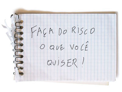 Faça do RISCO o que você quiser!