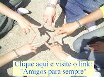 """Clique na foto abaixo e visite o link: """"Amigos para sempre"""""""