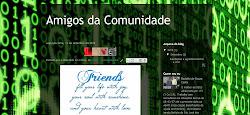 Visitem o Blog: Amigos da Comunidade