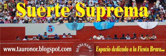 SUERTE SUPREMA.: Norte Taurino de Actualidad Peruana