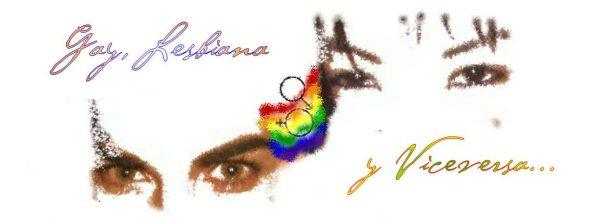 Gay, Lesbiana y viceversa...