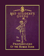 The Art Student&#39;s Guide to the Proportions of the Human Form