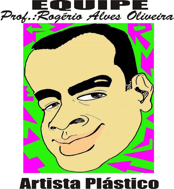 Prof.Rogério Alves  Oliveira                ( ARTISTA PLÁSTICO)