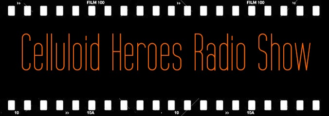 Celluloid Heroes Radio Show