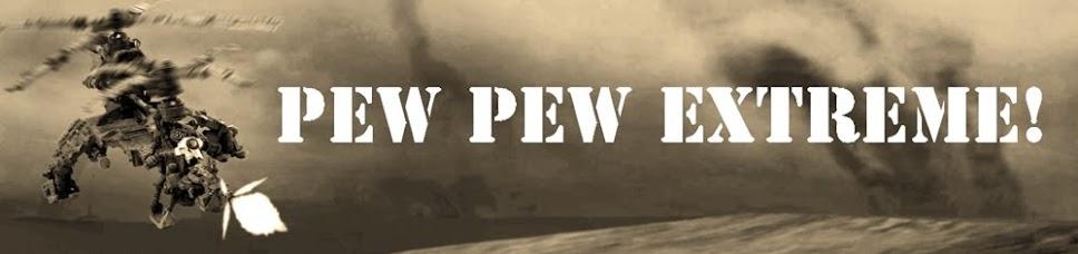 PEW PEW EXTREME!