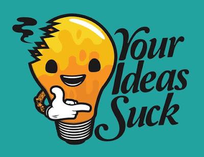 http://3.bp.blogspot.com/_s4oDBszE_5E/TIejf_x2FuI/AAAAAAAADK4/4ceKD1p2mSs/s400/IdeaSucks.jpg