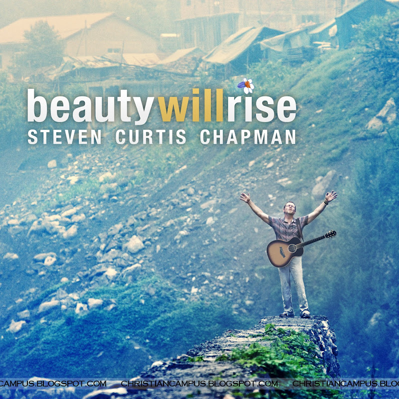 Steven Curtis Chapman – Beauty Will Rise