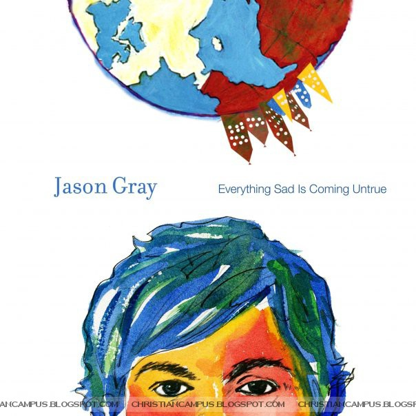 Jason Gray – Everything Sad Is Coming Untrue