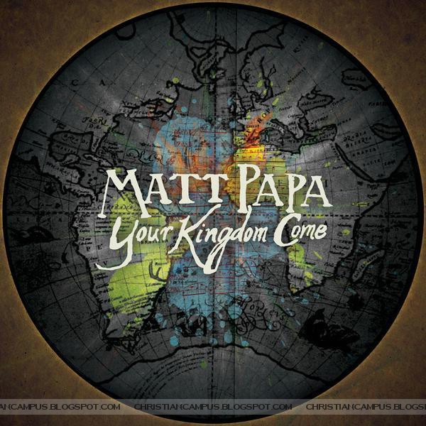 Matt Papa – Your Kingdom Come