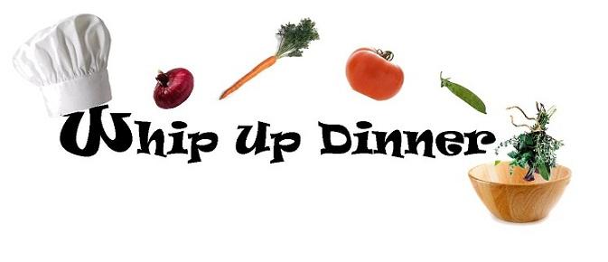 Whip Up Dinner