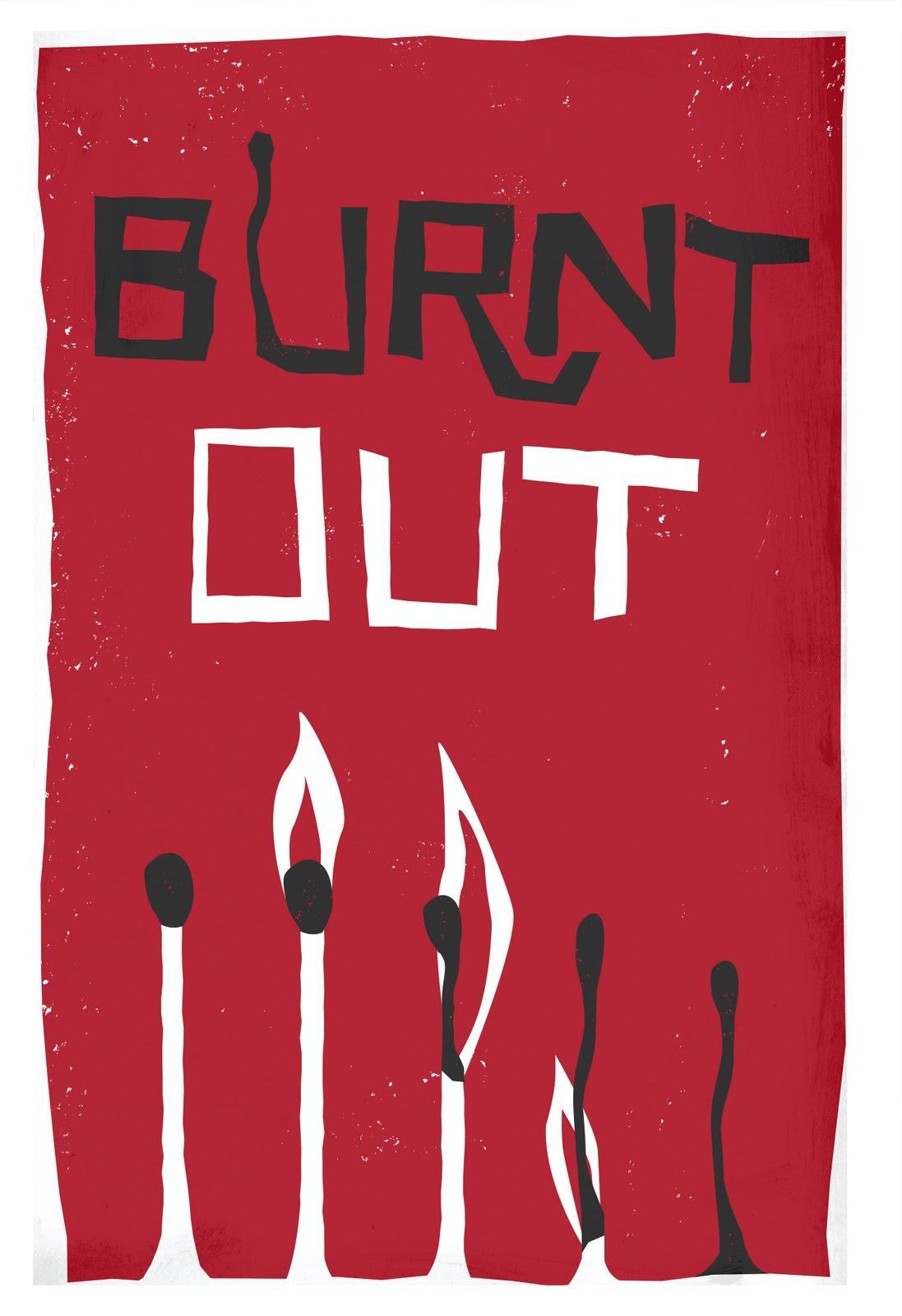 http://3.bp.blogspot.com/_sMLP9e9FzNk/TN7NvcodqLI/AAAAAAAAAY8/E17npxyc6ok/s1600/burnt+out.jpg