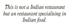 This isn't a Indian restaurant, this is an restaurant specialising in Indian food