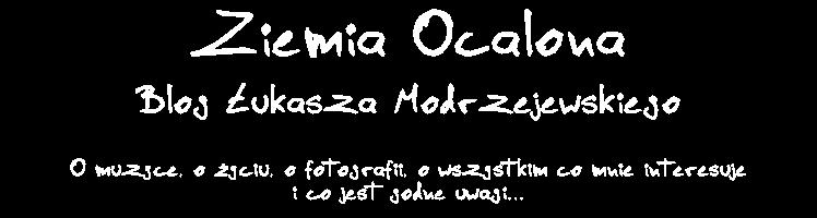 Ziemia Ocalona  |  Blog Łukasza Modrzejewskiego