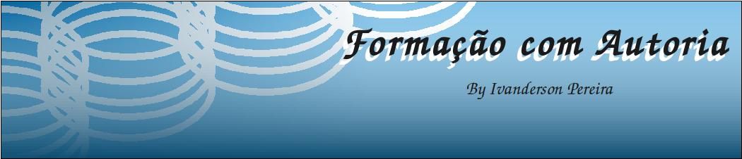 FORMAÇÃO COM AUTORIA  by Ivanderson Pereira