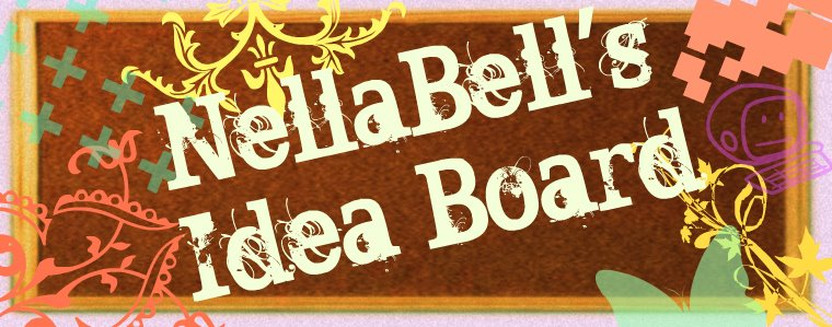 NellaBell's Idea Board. Inspiration for your daily decorating and much more...