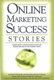 Online Marketing Success Stories: Insider Secrets, from the Experts Who Are Making Millions on the