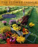 The Flower Farmer: An Organic Grower's Guide to Raising and Selling Cut Flowers, Revised and Expand