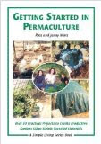 Getting Started In Permaculture: 50 Practical Projects to Build and Design Productive Gardens