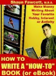 How to Write a How-To Book (Or Ebook) - Make Money Writing About Your Favorite Hobby, Interest or A