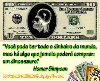 Você pode ter todo o dinheiro do mundo... (Homer Simpson)