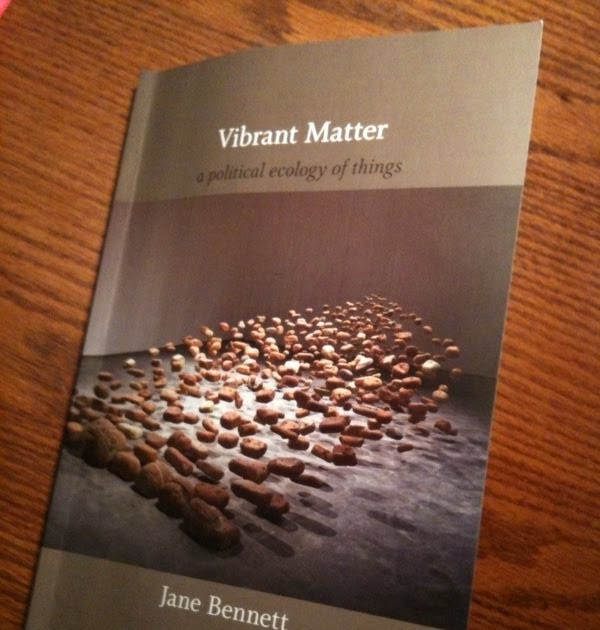 art history in vibrant matter a political ecology of things by jane bennett History of western philosophy  encounters with an art-thing jane bennett - 2015 - evental aesthetics 3 (3)  vibrant matter: a political ecology of things.