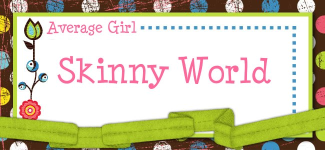 Average Girl, Skinny World